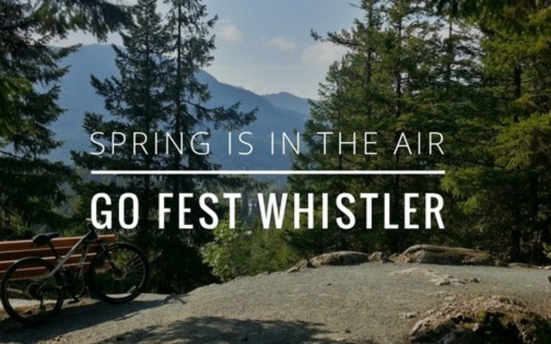 Summer Activities for the Whole Family – Whistler GO Fest May 18-21, 2018